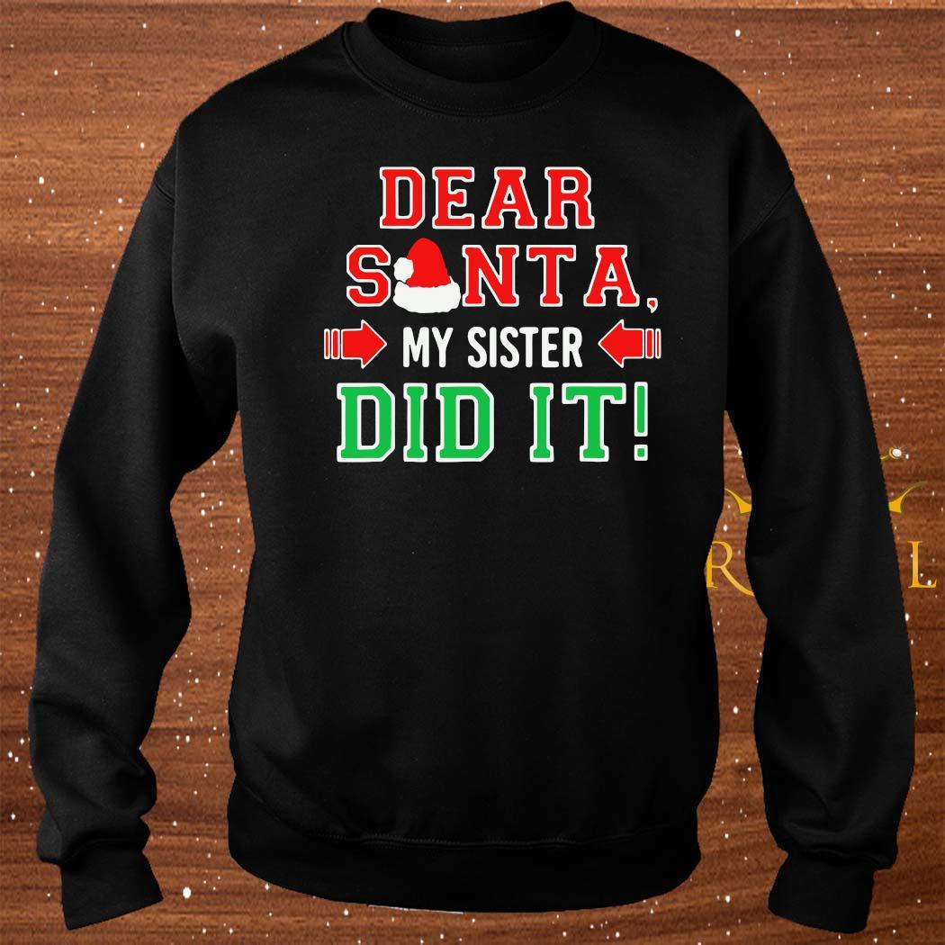 Dear Santa My Sister Did It Christmas Shirt sweater
