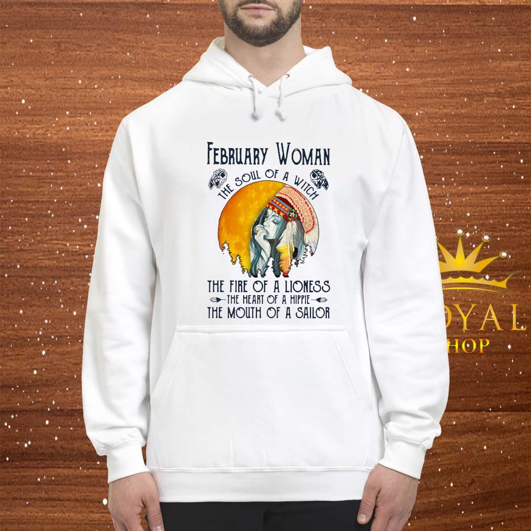February Woman The Soul Of A Witch The Fire Of A Lioness The Heart Of A Hippie The Mouth Of A Sailor Shirt hoodie