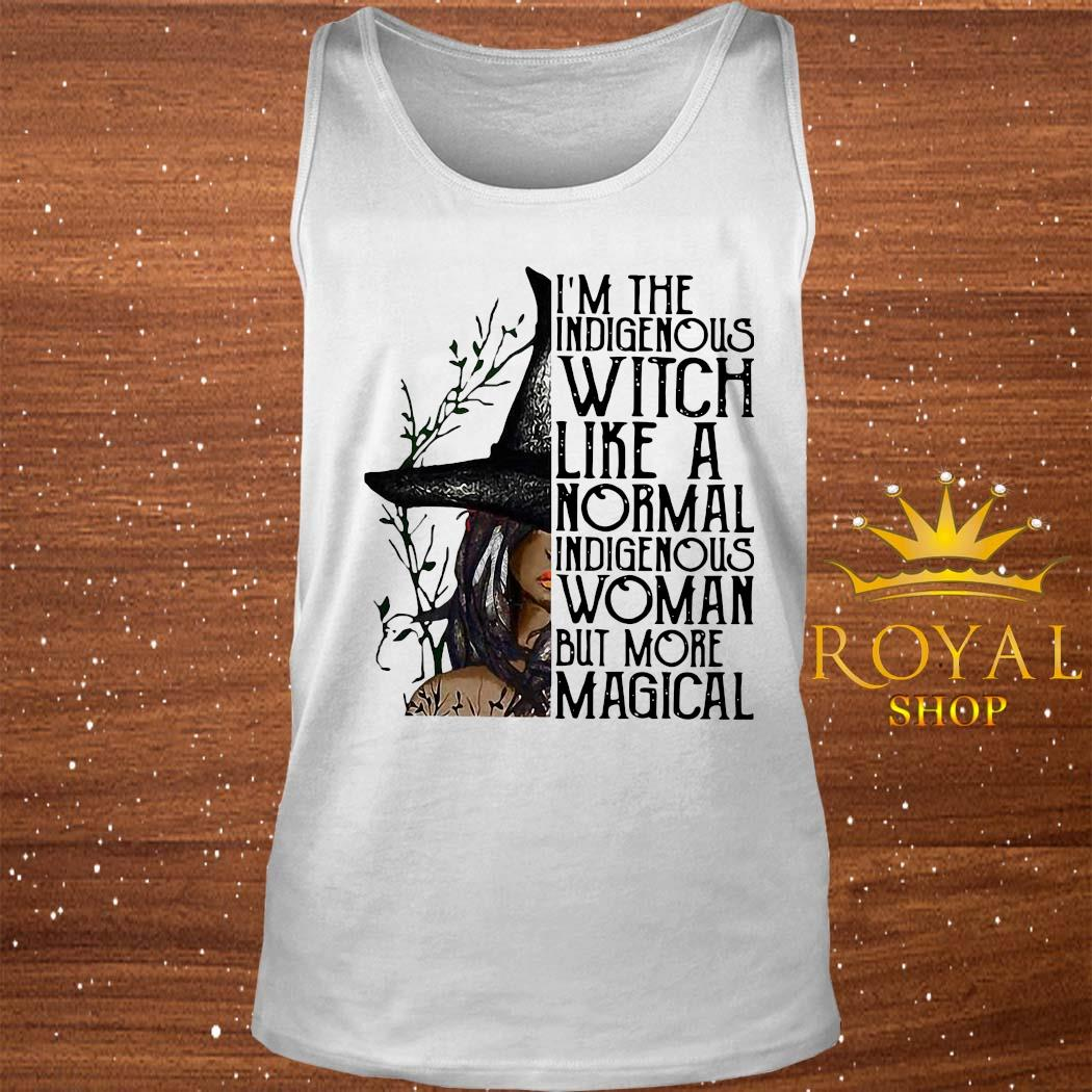 I'm The Indigenous Witch Like A Normal Indigenous Woman But More Magical Shirt tank-top
