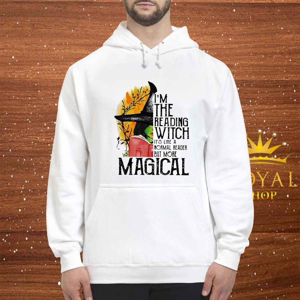 I'm The Reading Witch It's Like A Normal Reader But More Magical Shirt hoodie