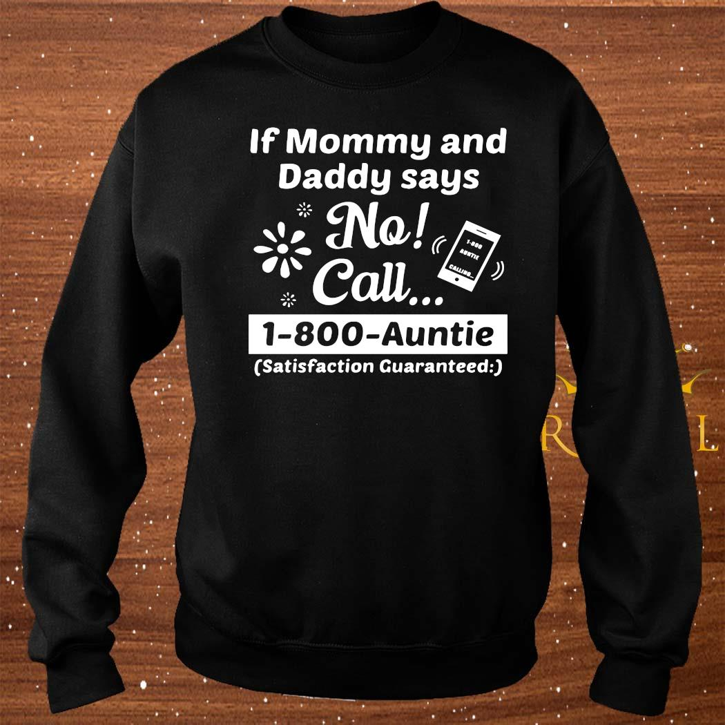 If Mommy And Daddy Says No Call 1-800-auntie Shirt sweater