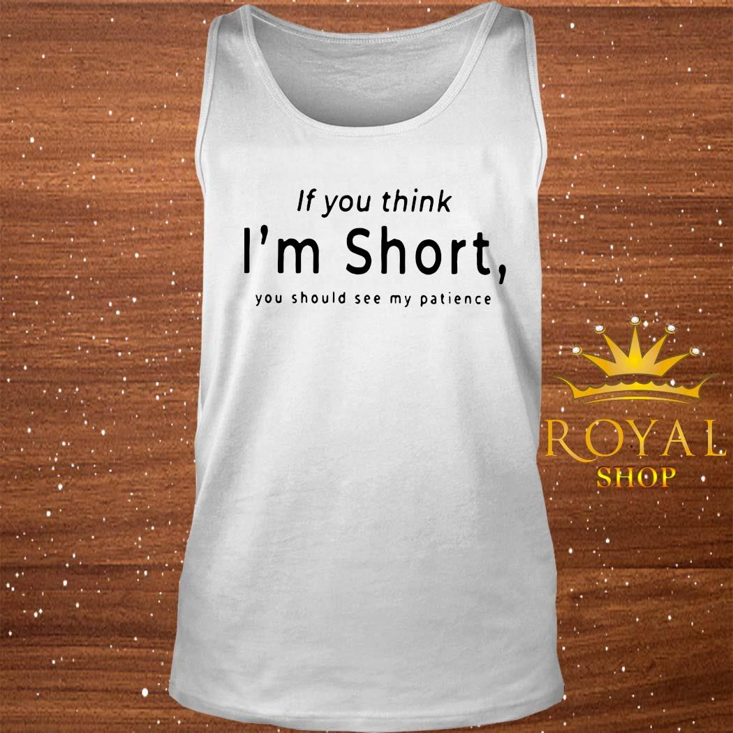 If You Think I'm Short You Should See My Patience Shirt tank-top