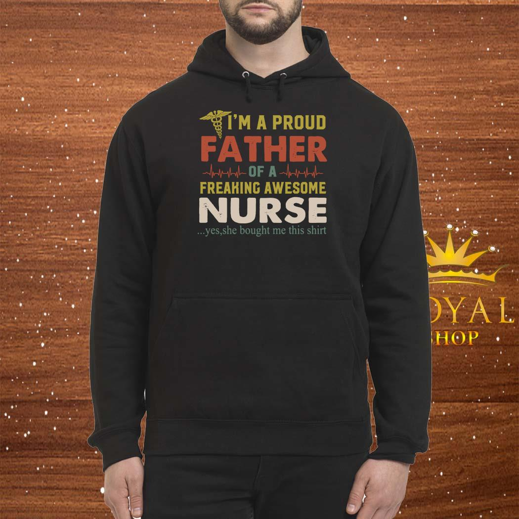 I'm A Proud Father Of A Freaking Awesome Nurse Shirt Hoodie