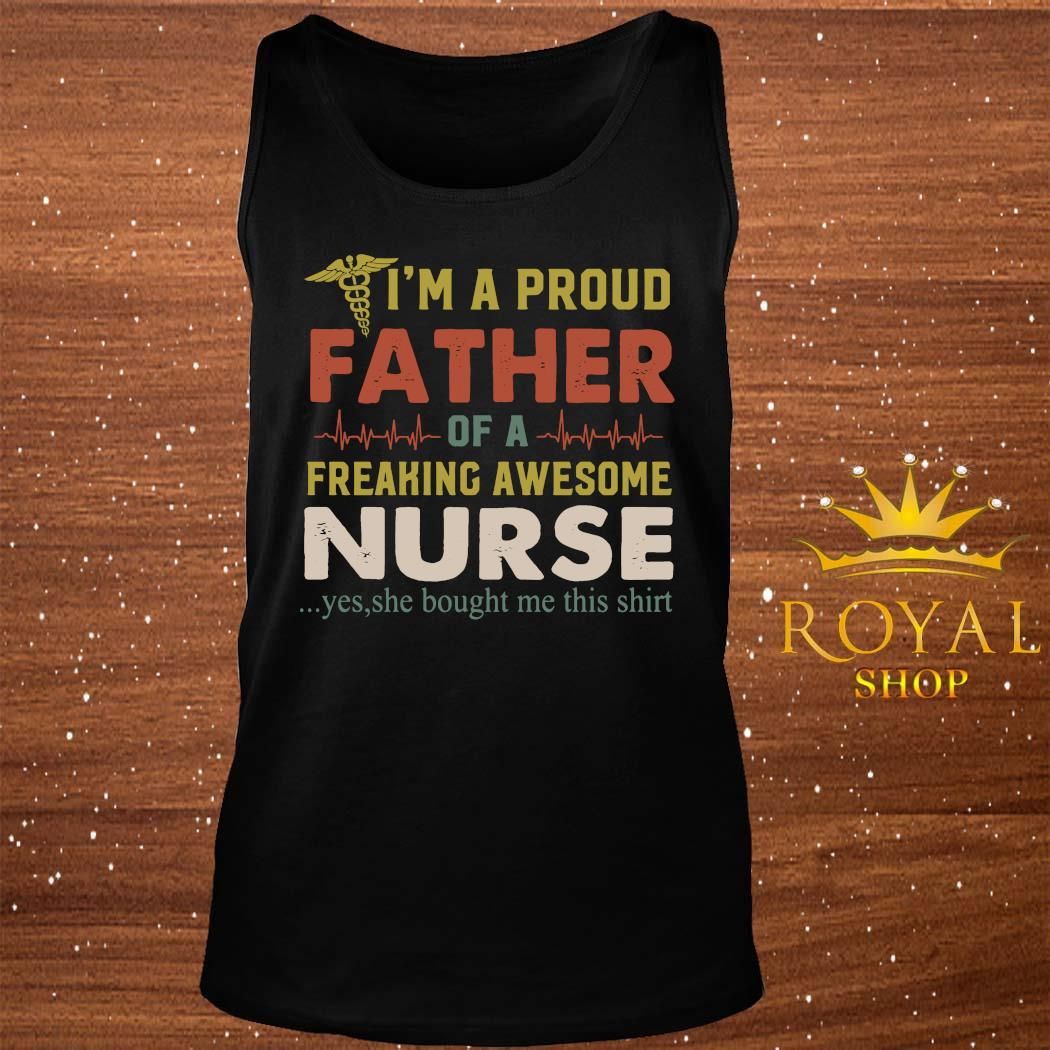 I'm A Proud Father Of A Freaking Awesome Nurse Shirt tank-top