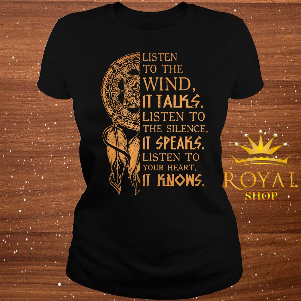 Listen To The Wind It Talks Listen To The Silence It Speaks Listen To Your Heart It Knows Shirt ladies-tee