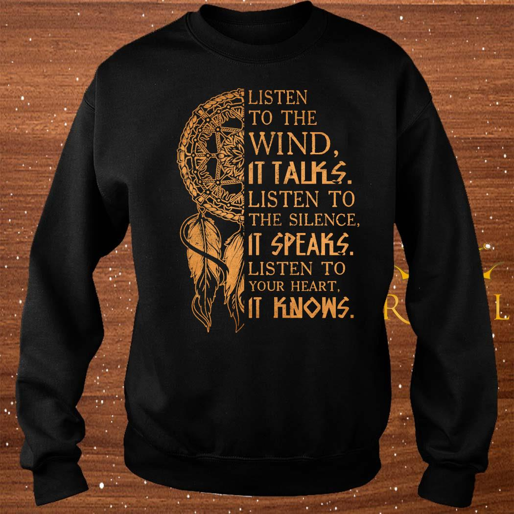 Listen To The Wind It Talks Listen To The Silence It Speaks Listen To Your Heart It Knows Shirt sweater