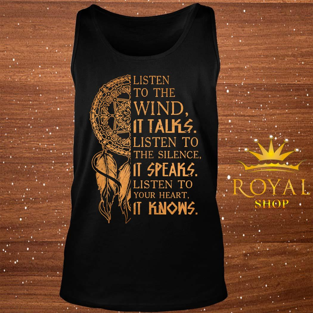 Listen To The Wind It Talks Listen To The Silence It Speaks Listen To Your Heart It Knows Shirt tank-top