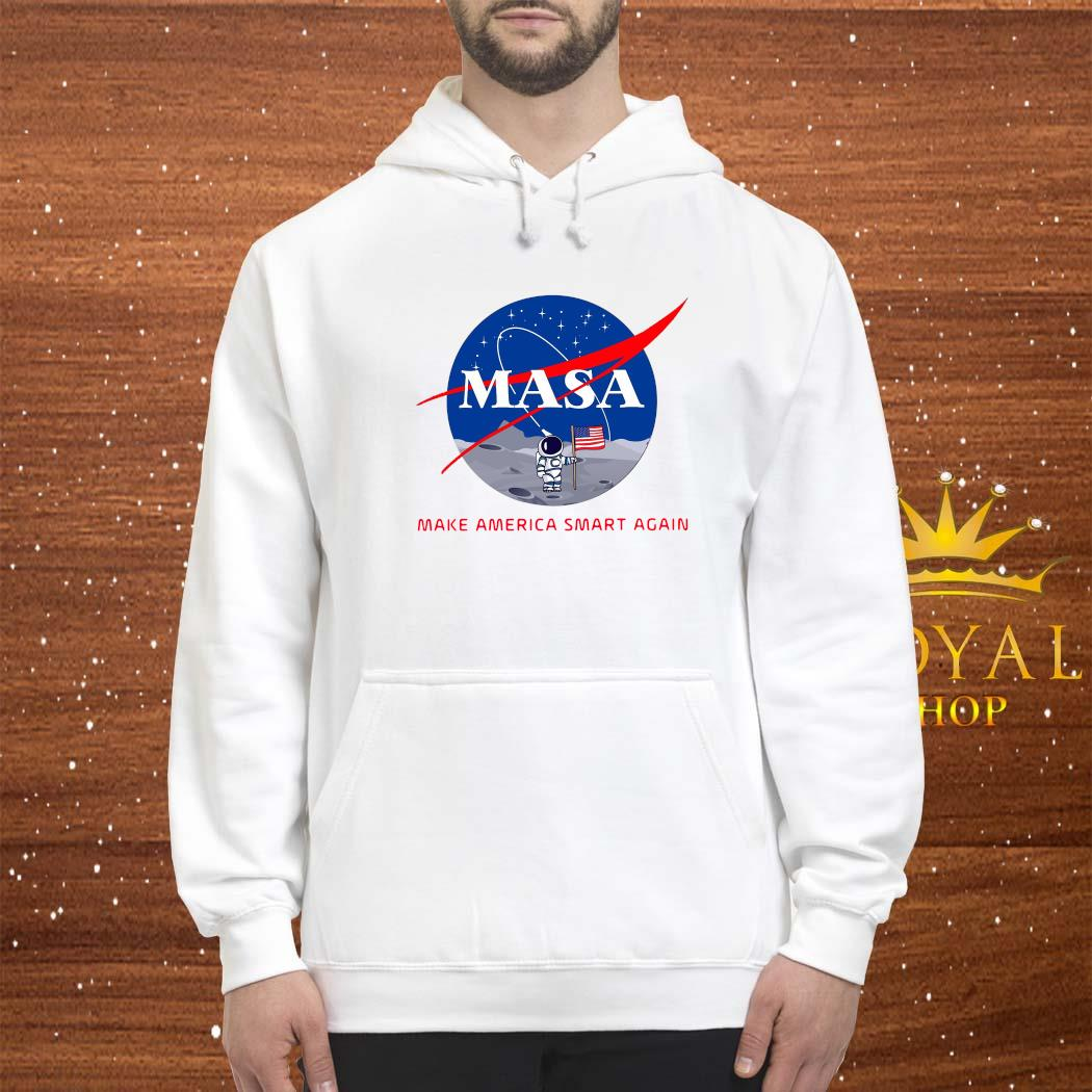 Masa Make America Smart Again Shirt hoodie