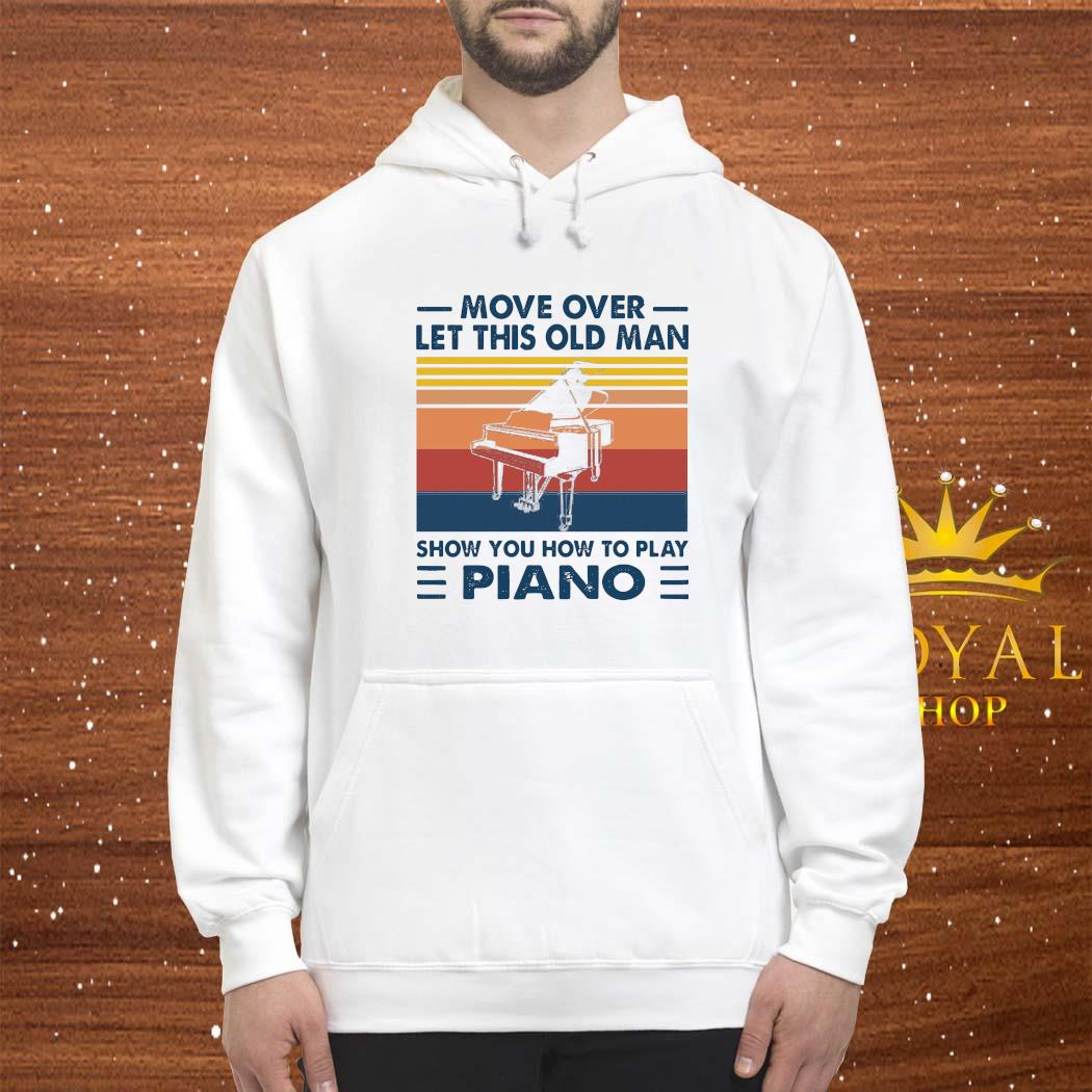 Move Over Let This Old Man Show You How To Play Piano Shirt hoodie