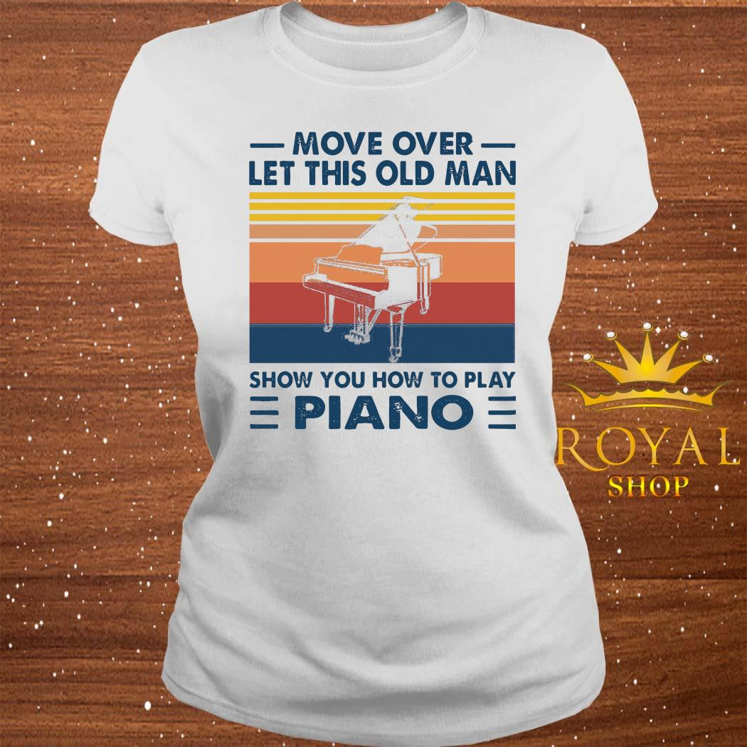 Move Over Let This Old Man Show You How To Play Piano Shirt ladies-tee