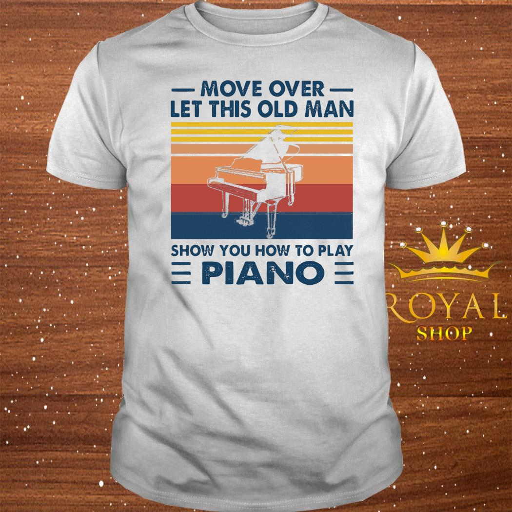 Move Over Let This Old Man Show You How To Play Piano Shirt