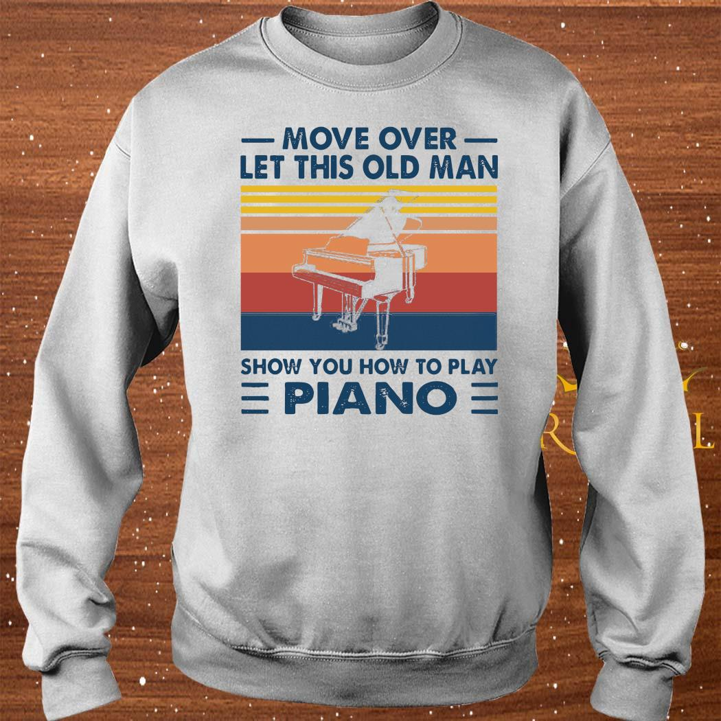 Move Over Let This Old Man Show You How To Play Piano Shirt sweater