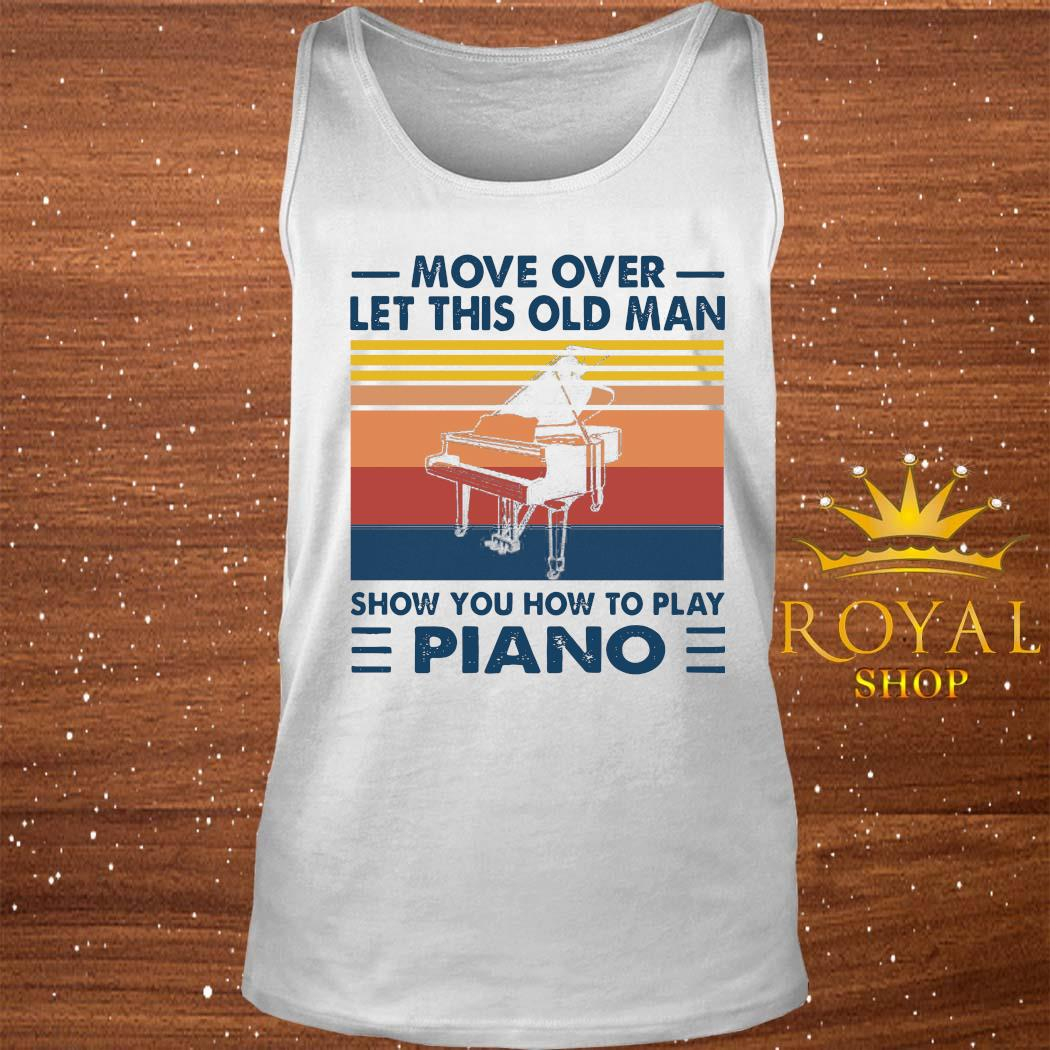 Move Over Let This Old Man Show You How To Play Piano Shirt tank-top