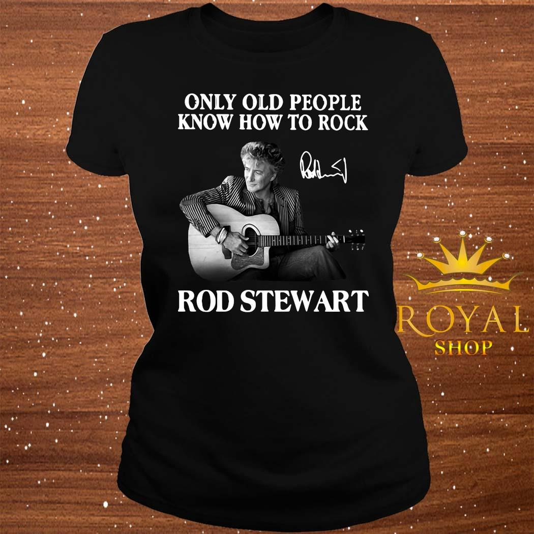 Only Old People Know How To Rock Rod Stewart Shirt ladies-tee