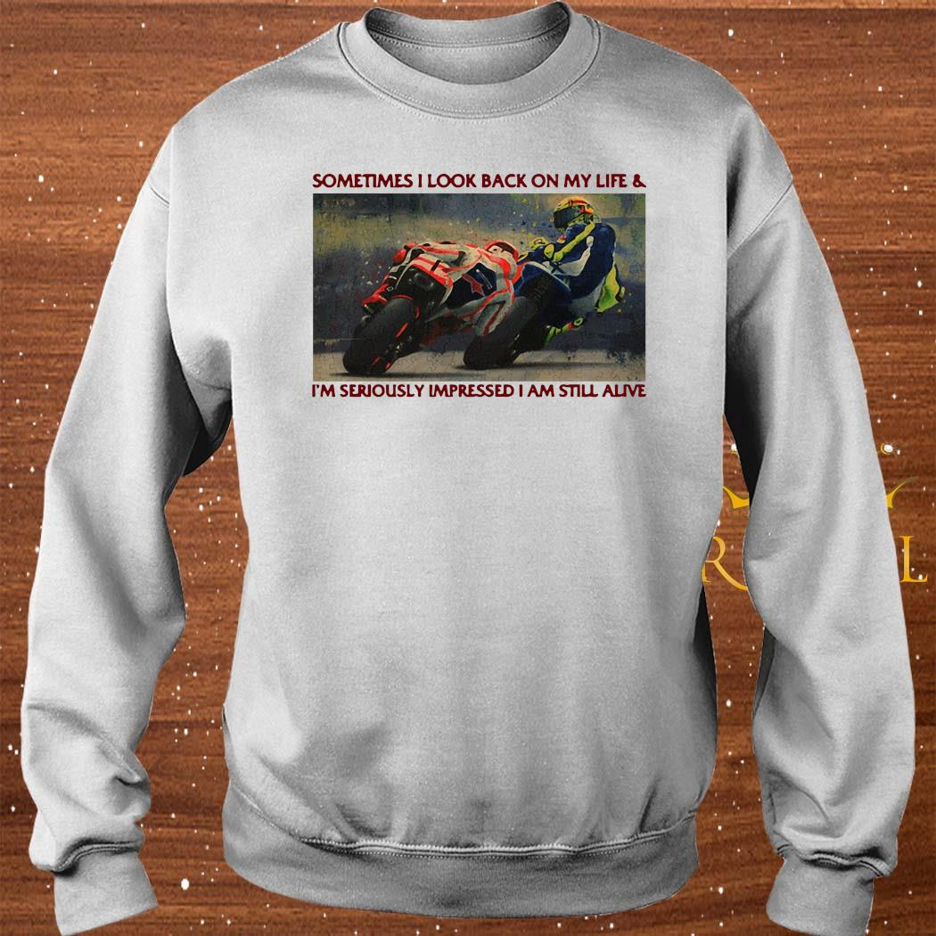 Sometimes I Look Back On My Life & I'm Seriously Impressed I Am Still Alive Motor Racing Shirt sweater