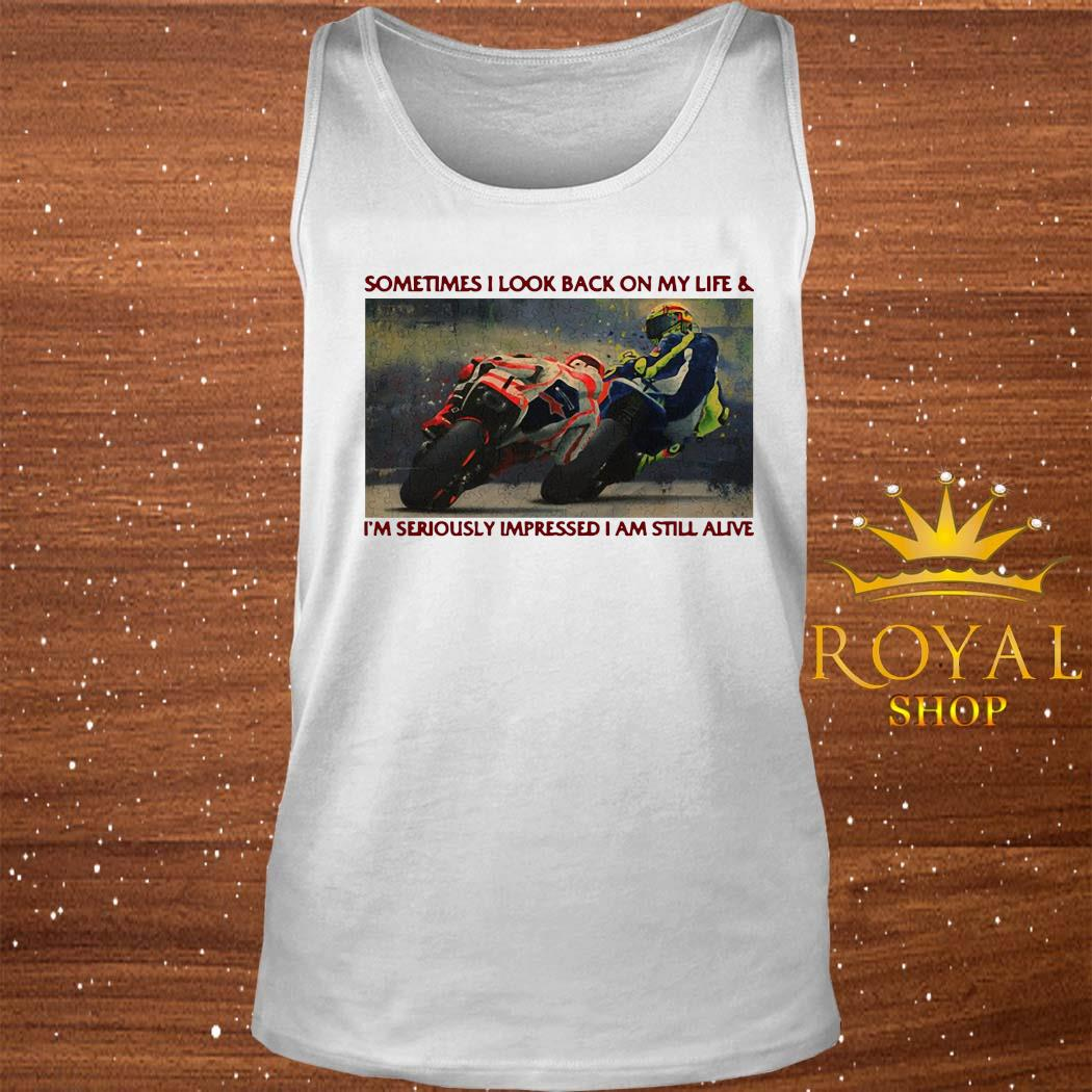 Sometimes I Look Back On My Life & I'm Seriously Impressed I Am Still Alive Motor Racing Shirt tank-top