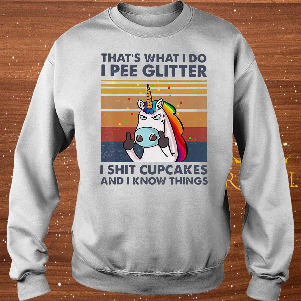 That's What I Do I Pee Glitter I Shit Cupcakes I Know Things Unicorn Vintage Shirt sweater