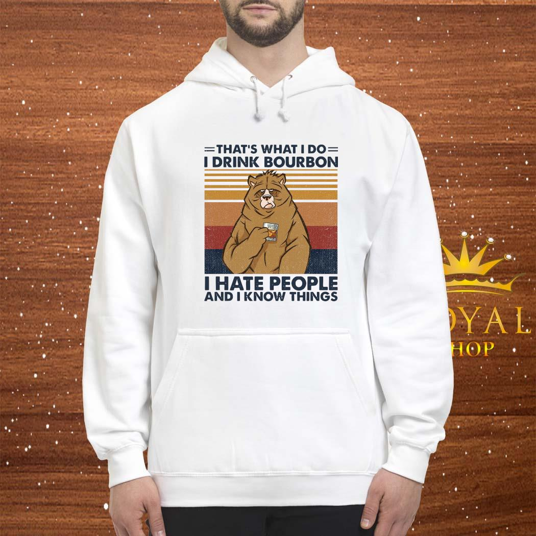 That's What I Do I Drink Bourbon I Hate People And I Know Things Shirt hoodie