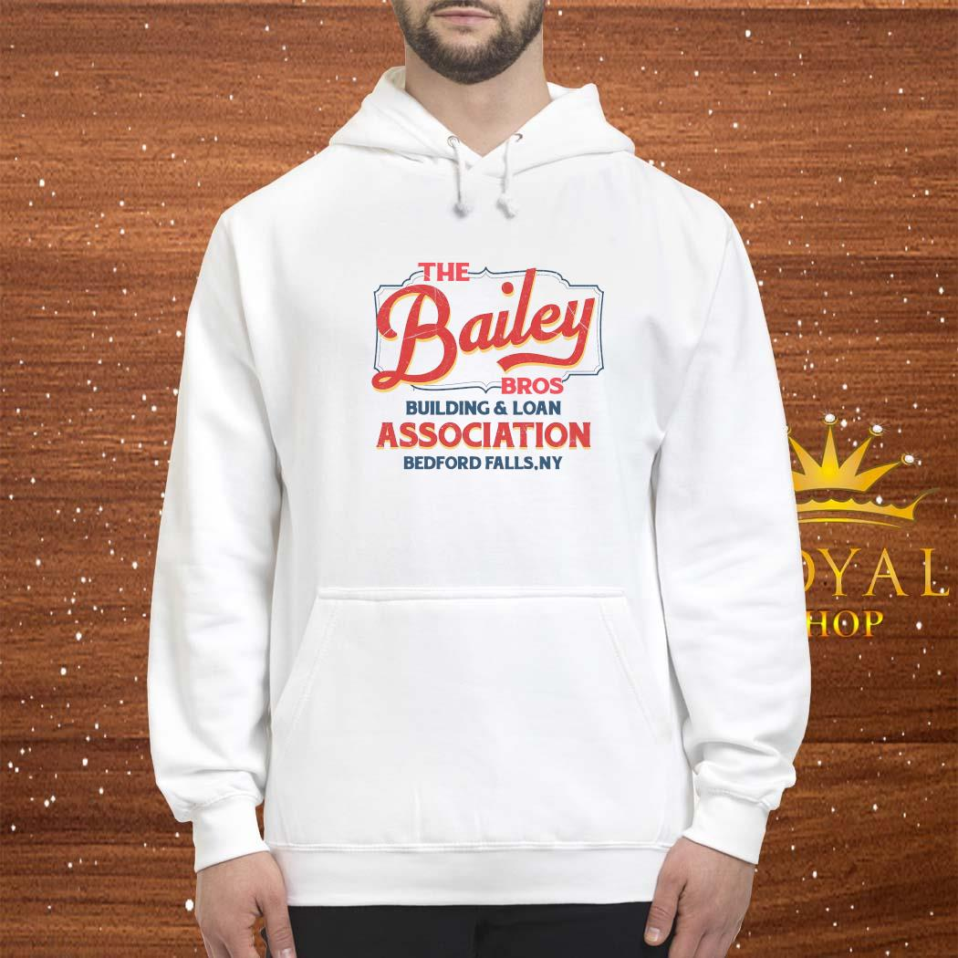 THe Bailey Bros Building Loan Association Bedford Falls Ny Shirt hoodie