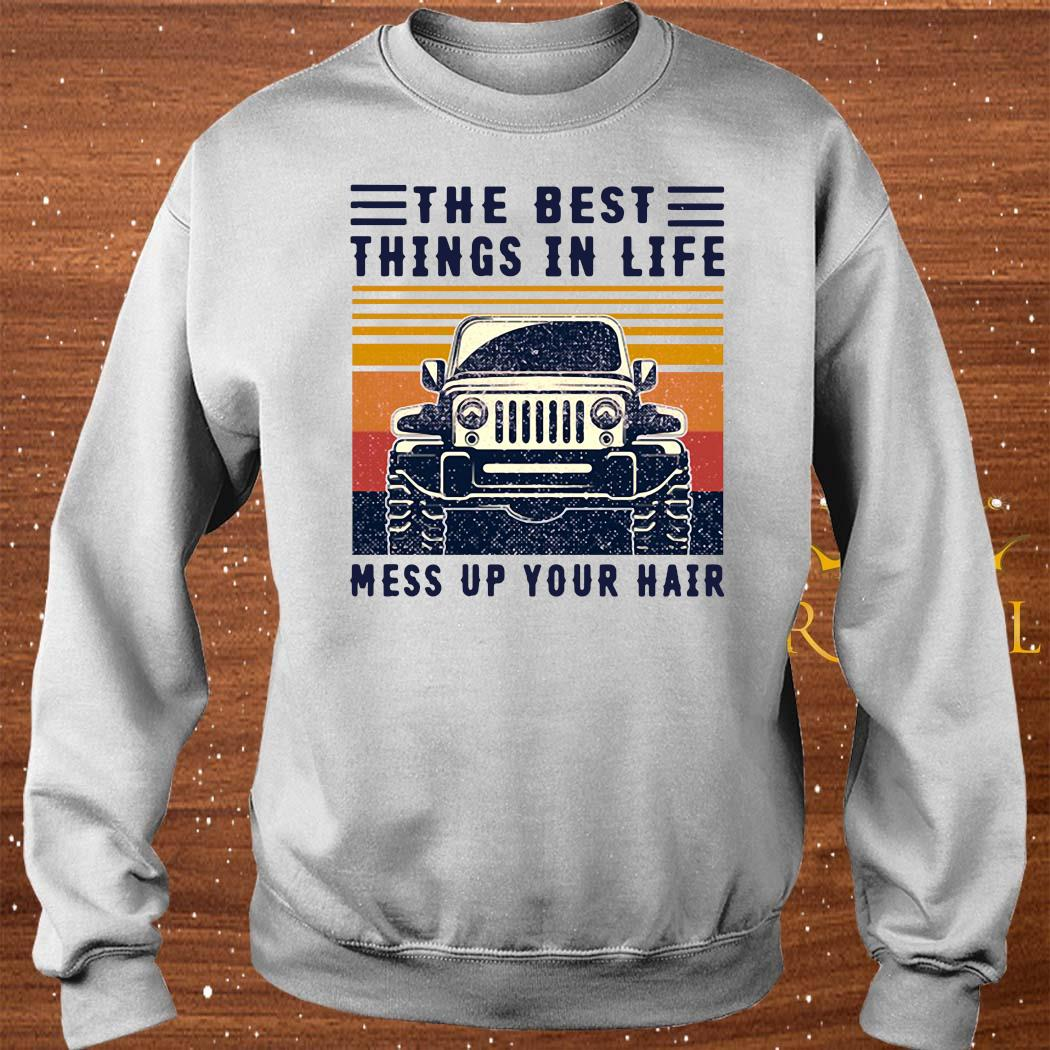 The Best Things In Life Mess Up Your Hair Jeep Lover Vintage Shirt sweater