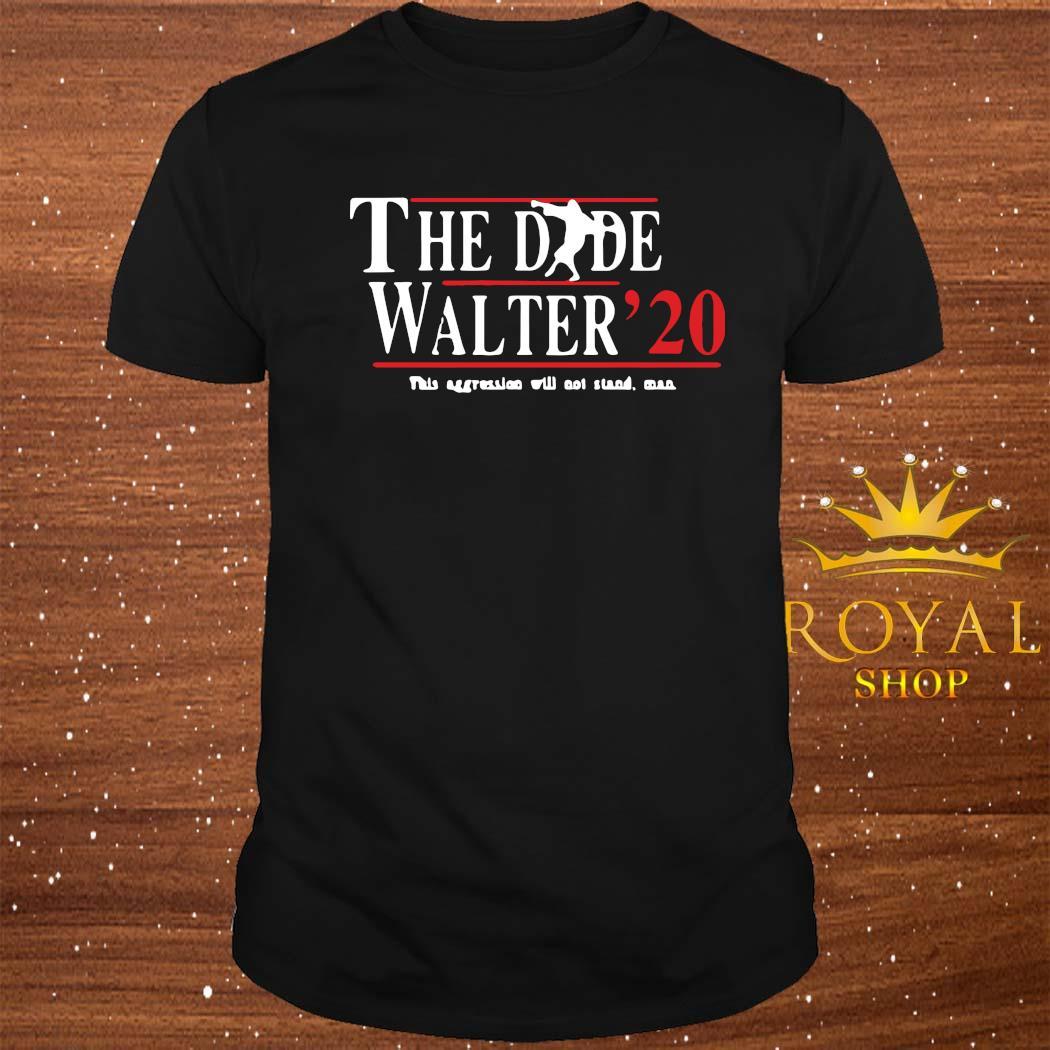 The Dude Walter 2020 Shirt