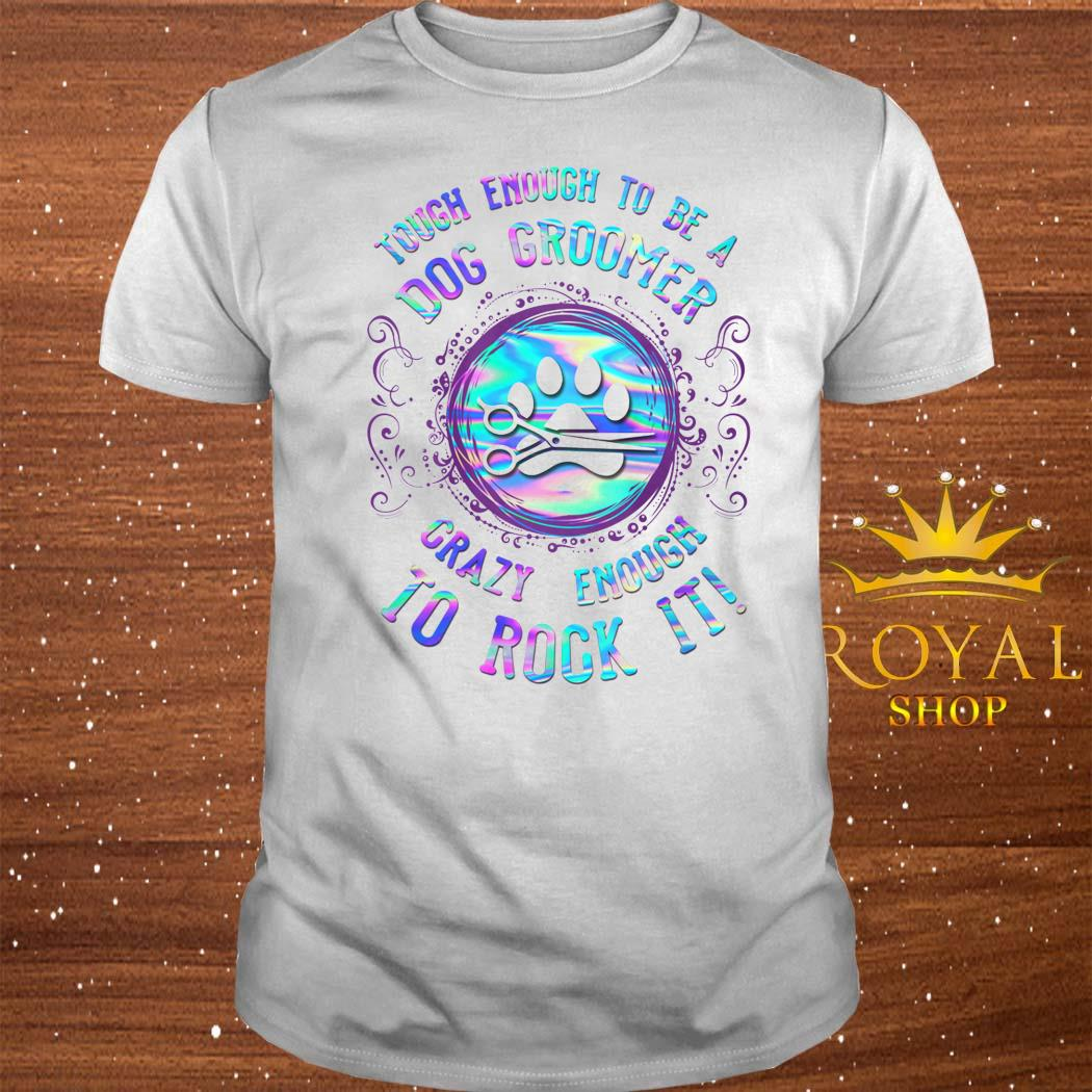 Touch Enough To Be A Dog Groomer Crazy Enough To Rock It Shirt