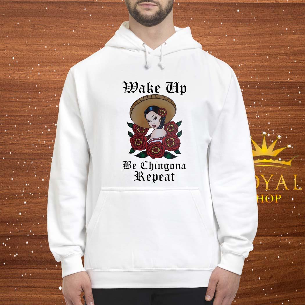 Wake Up Be Chingona Repeat Shirt hoodie