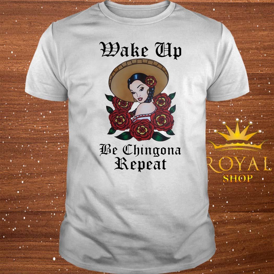 Wake Up Be Chingona Repeat Shirt