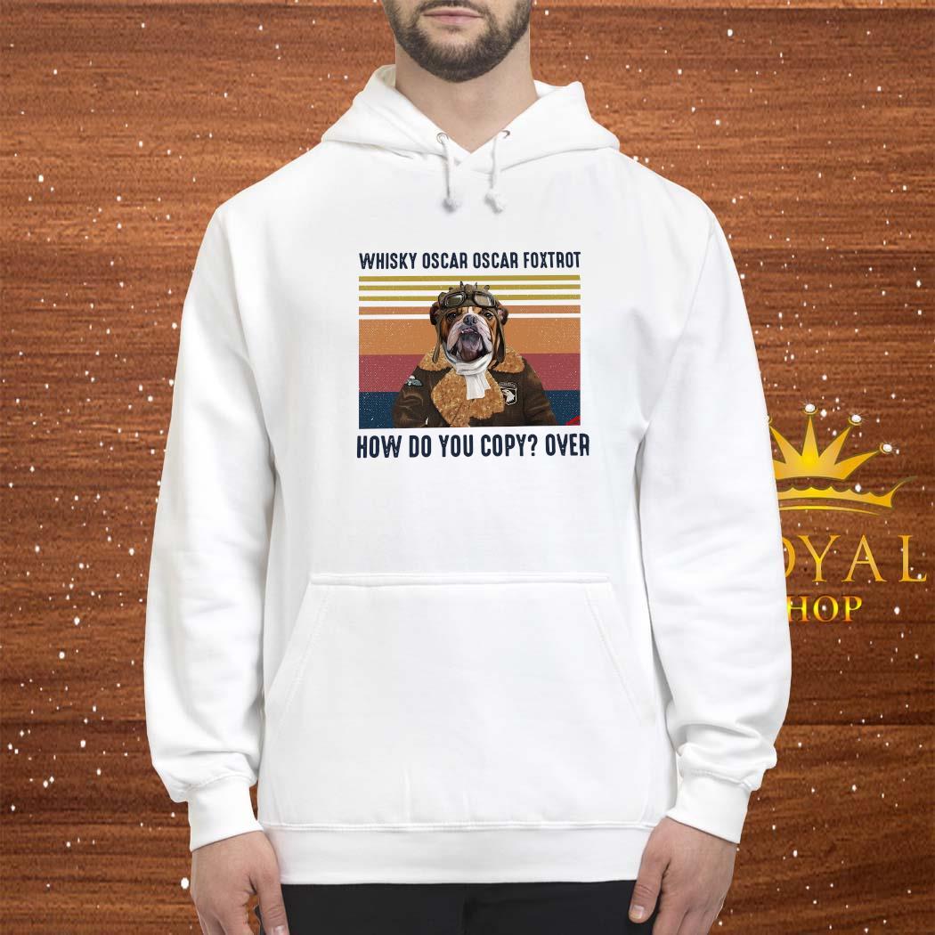 Whisky Oscar Oscar Foxtrot How Do You Copy Over Shirt hoodie