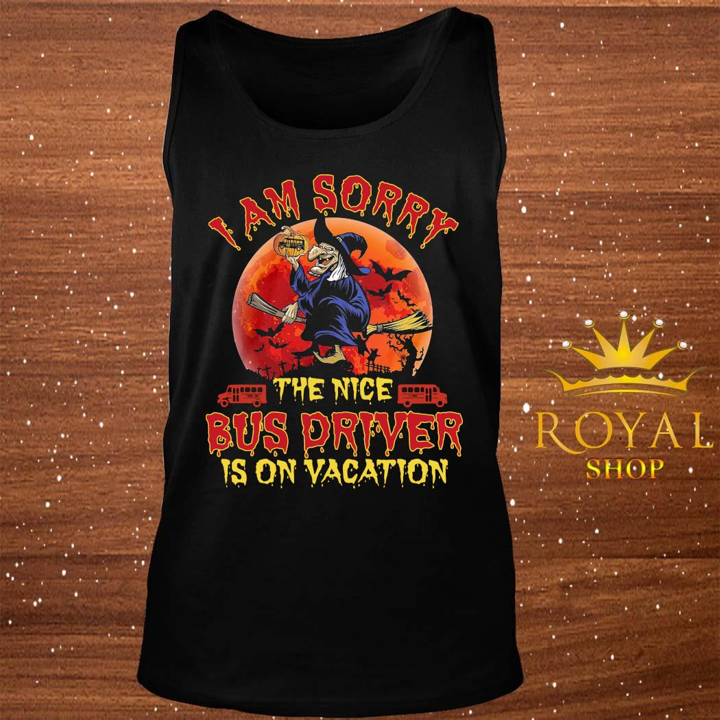 Witch I Am Sorry The Nice Bus Driver Is On Vacation Shirt tank-top