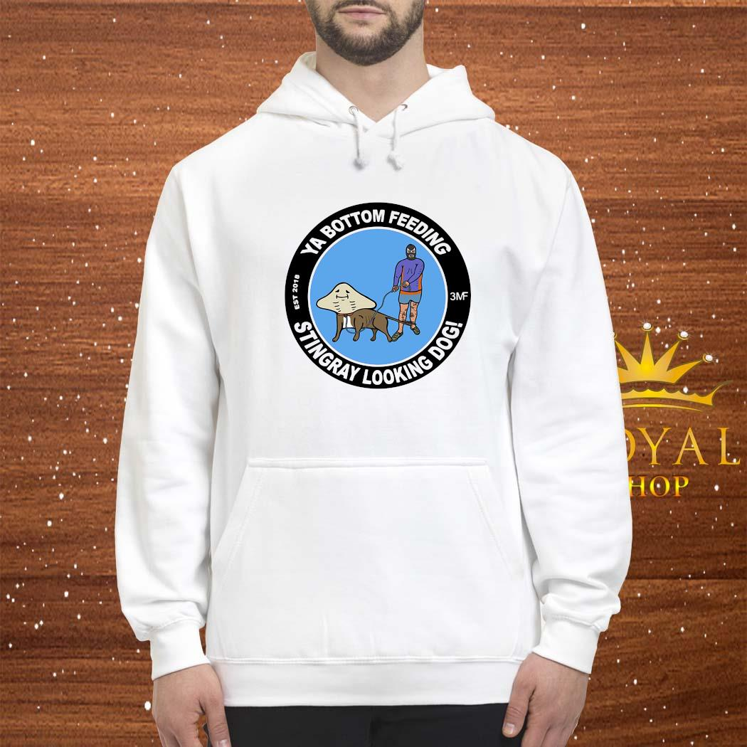 Ya Bottom Feeding Stingray Looking Dog Shirt hoodie