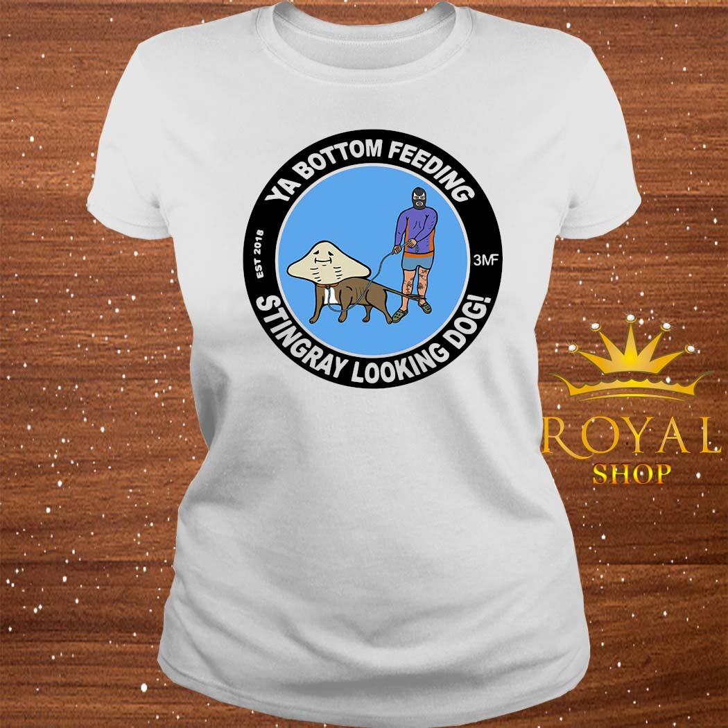 Ya Bottom Feeding Stingray Looking Dog Shirt ladies-tee
