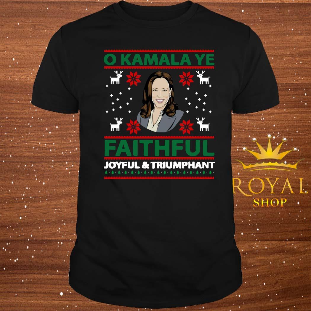 O Kamala Ye Faithful Joyful And Triumphant Christmas Shirt
