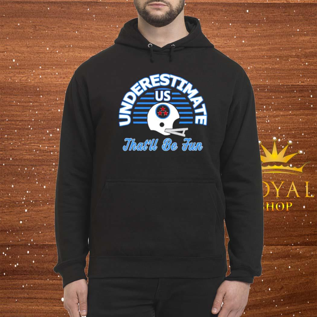 Underestimate Us That's Be Fun Varsity Style Retro Football Shirt hoodie