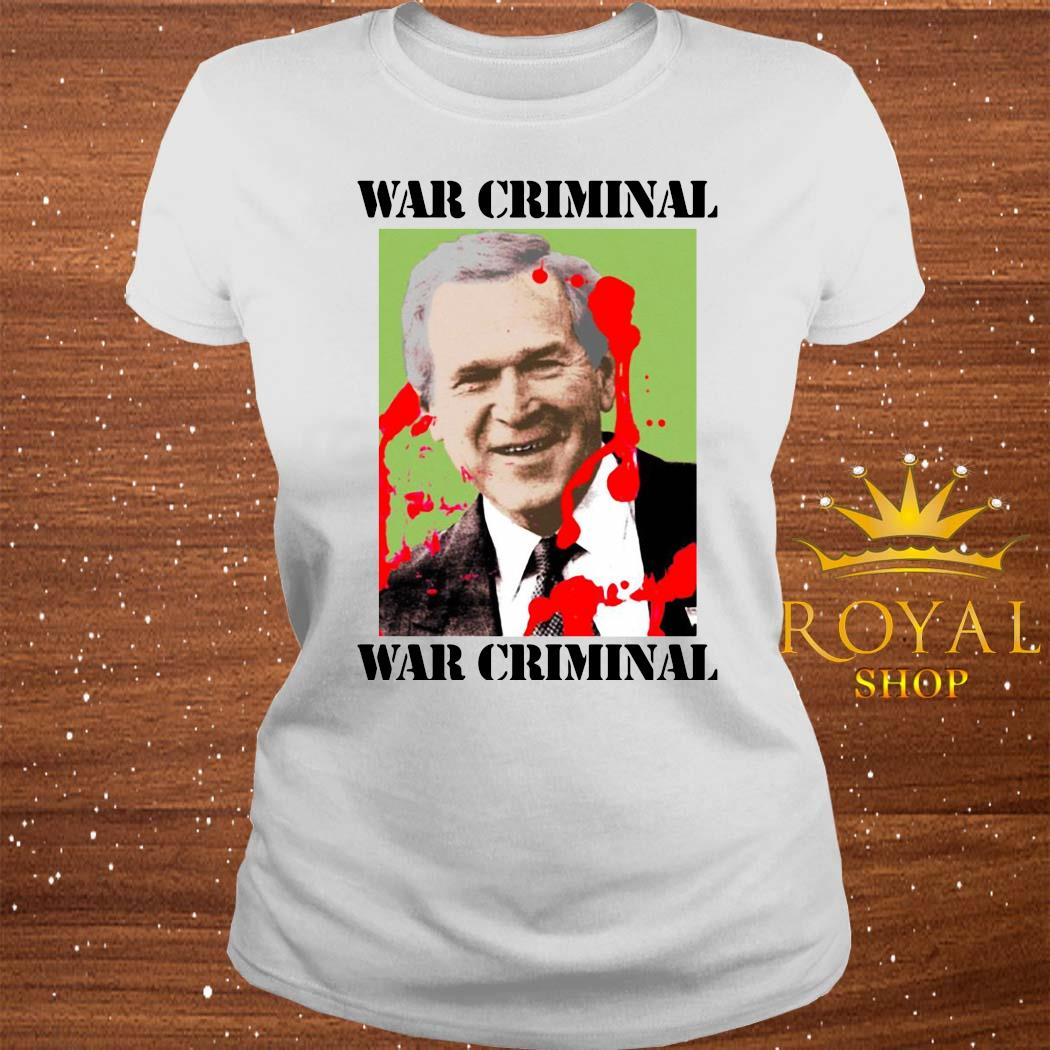 War Criminal George Bush Shirt ladies-tee