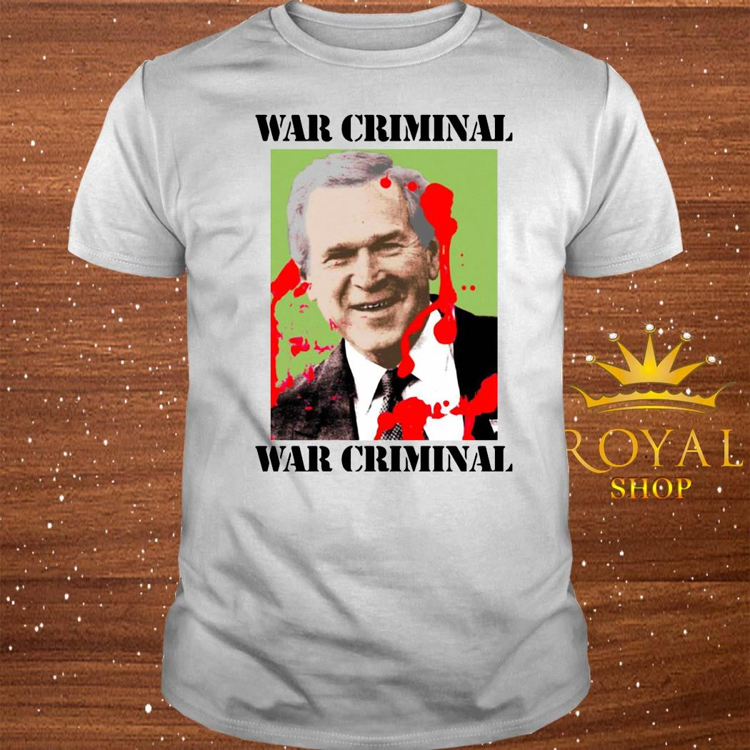 War Criminal George Bush Shirt