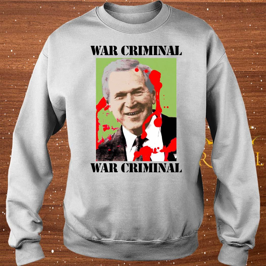 War Criminal George Bush Shirt sweater