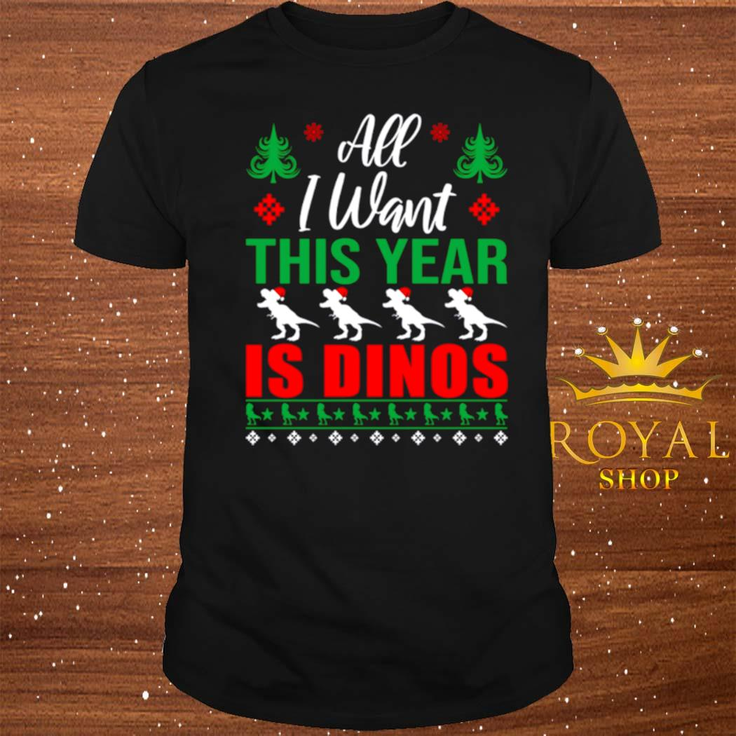 All I Want This Year Is Dinos Christmas Shirt
