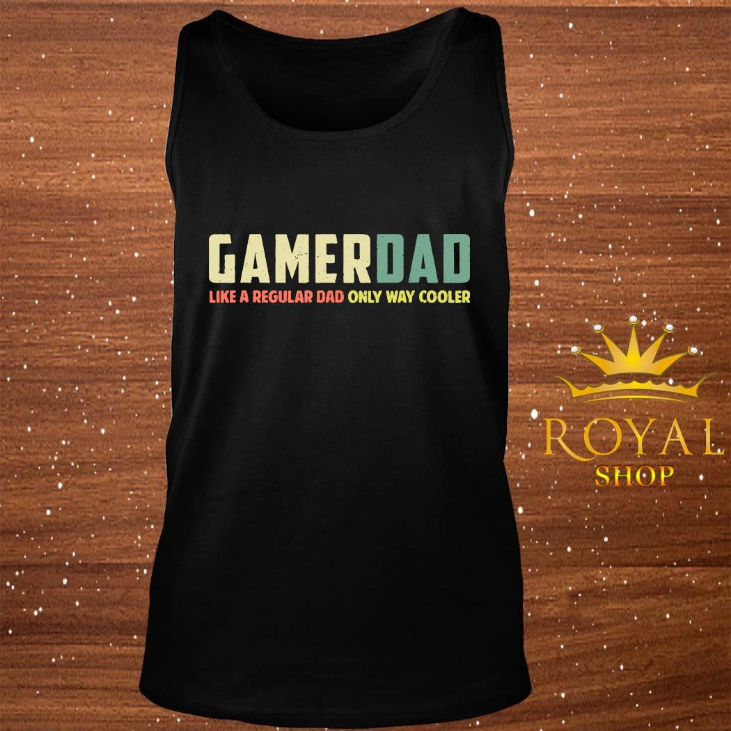 Gamer Dad Retro Like A Regular Dad Father's Day Shirt tank-top
