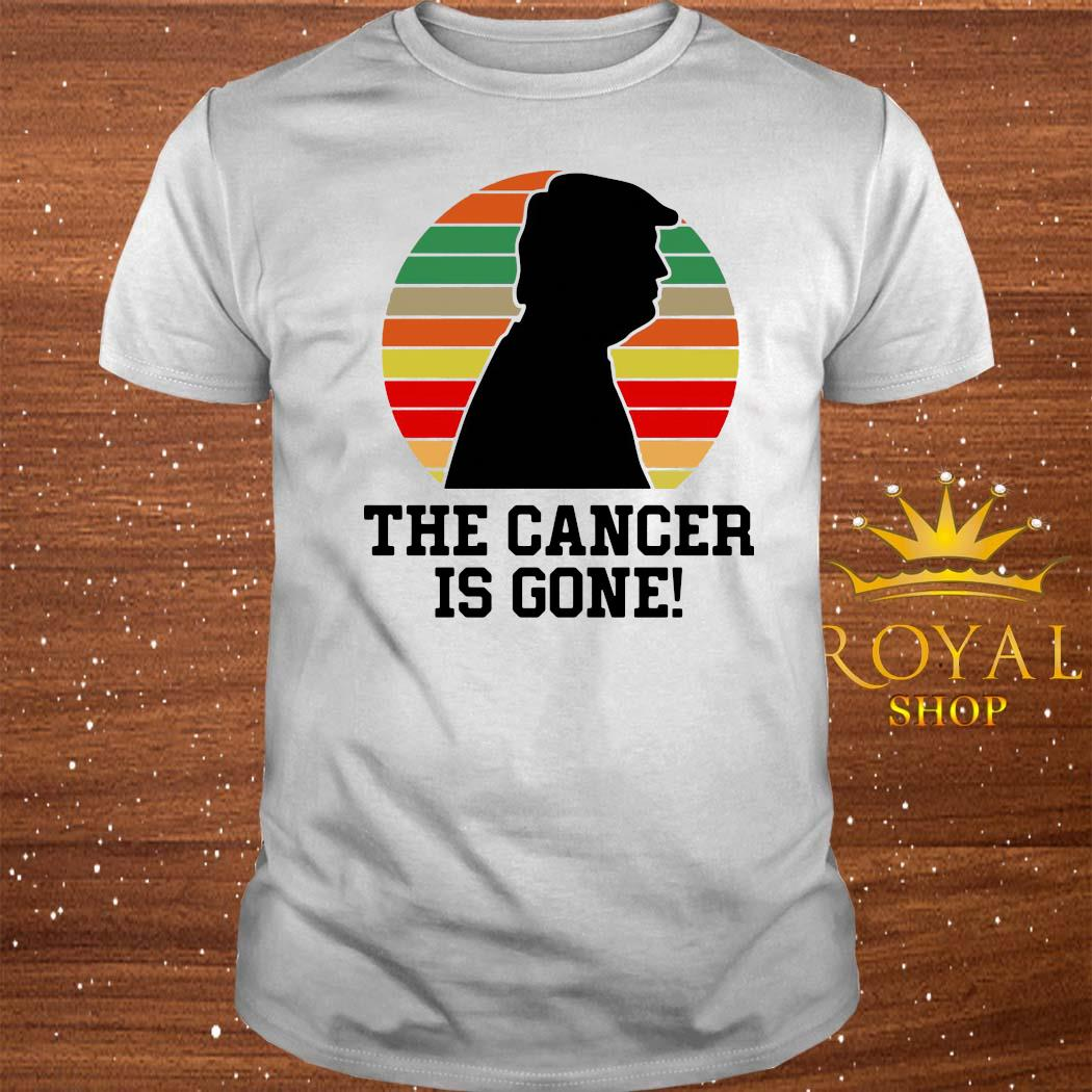 Trump The Cancer Is Gone Shirt