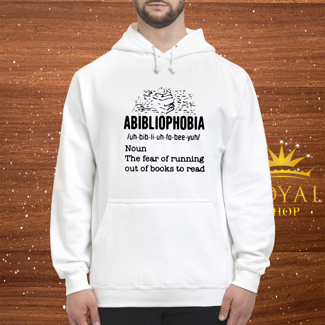 Abibliophobia Definition Noun The Fear Of Running Out Books To Read Shirt hoodie