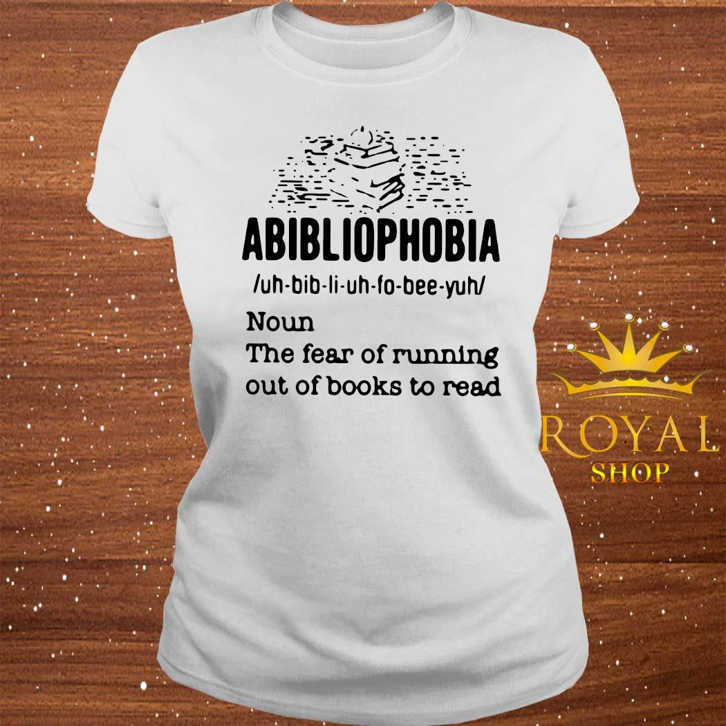 Abibliophobia Definition Noun The Fear Of Running Out Books To Read Shirt ladies-tee