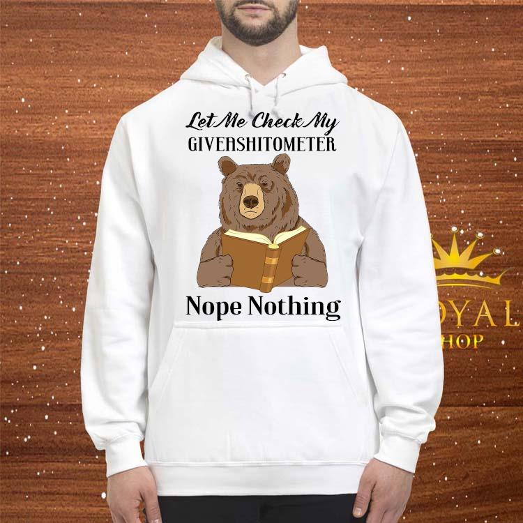 Bear Let Me Check My Giveashitometer Nope Nothing Shirt hoodie