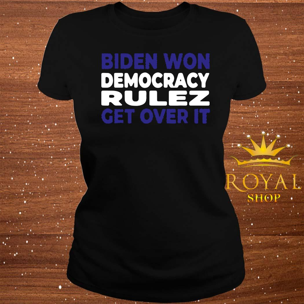 Biden Won Democracy Rulez Get Over It Shirt ladies-tee