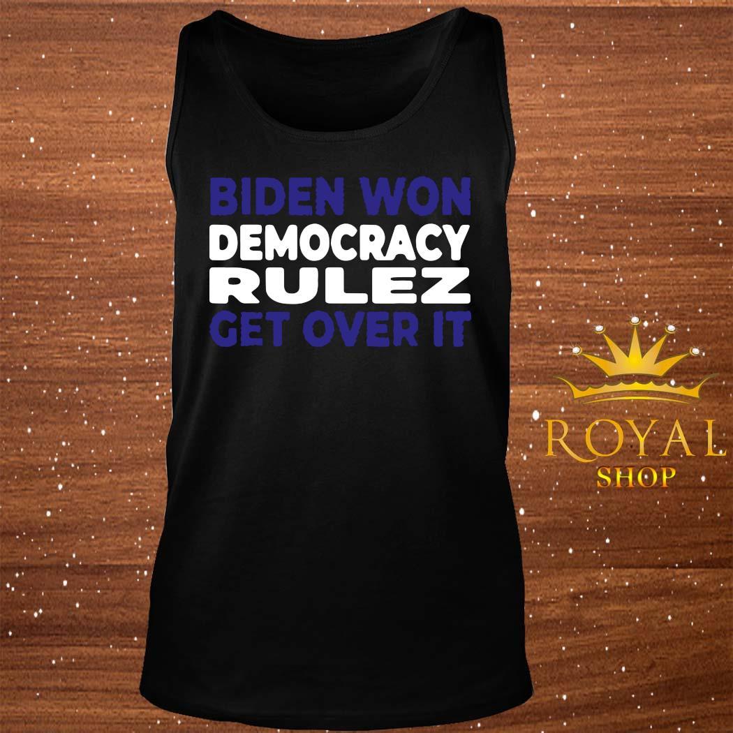 Biden Won Democracy Rulez Get Over It Shirt tank-top