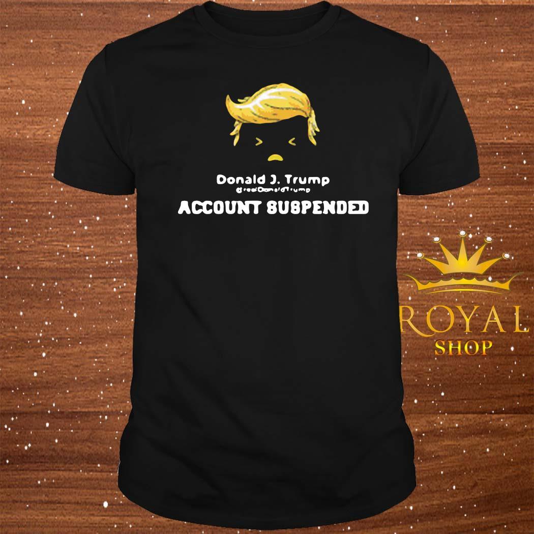 Donald J Trump @realdonaldtrump Twitter Account Suspended Shirt