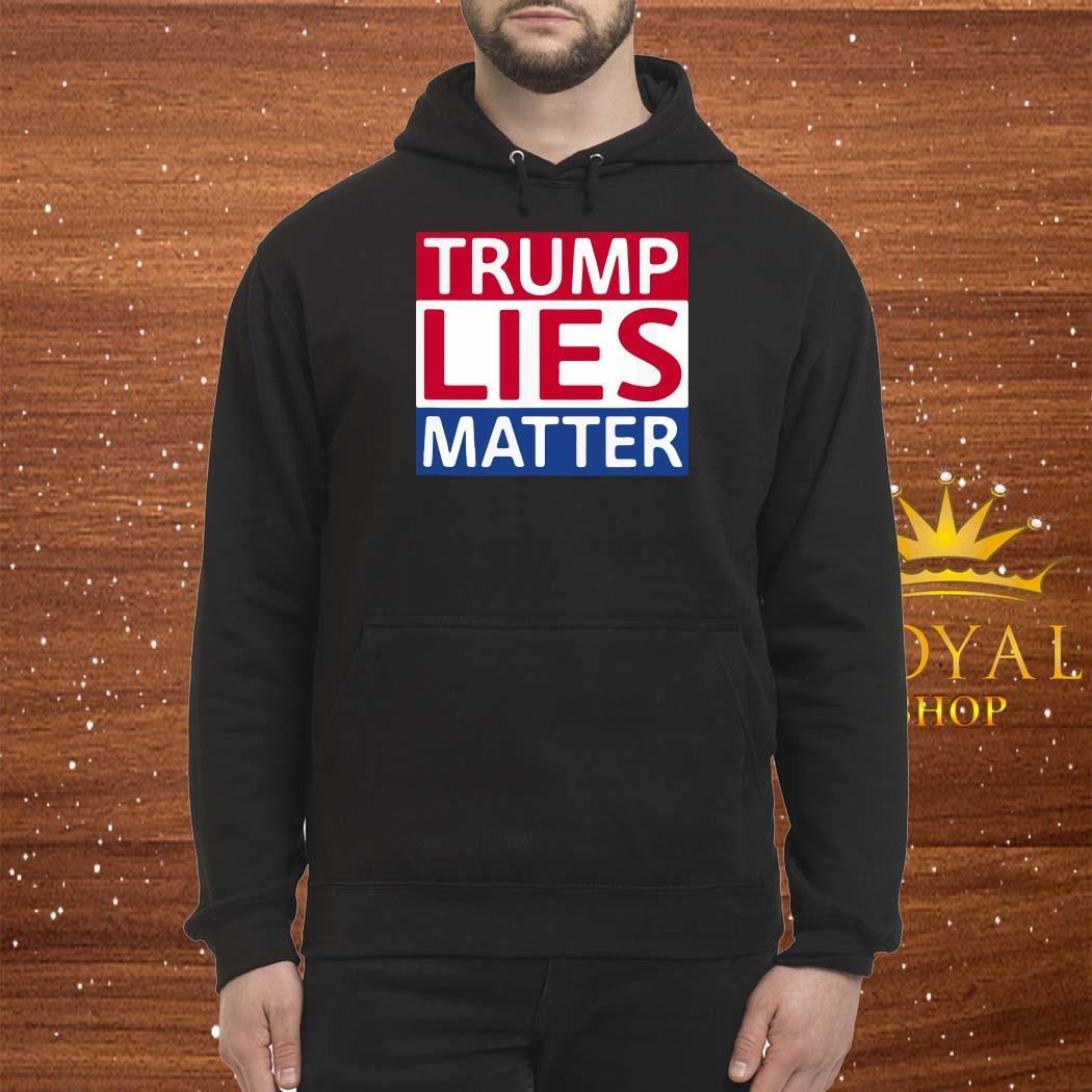 Donald Trump Lies Matter Shirt Hoodie