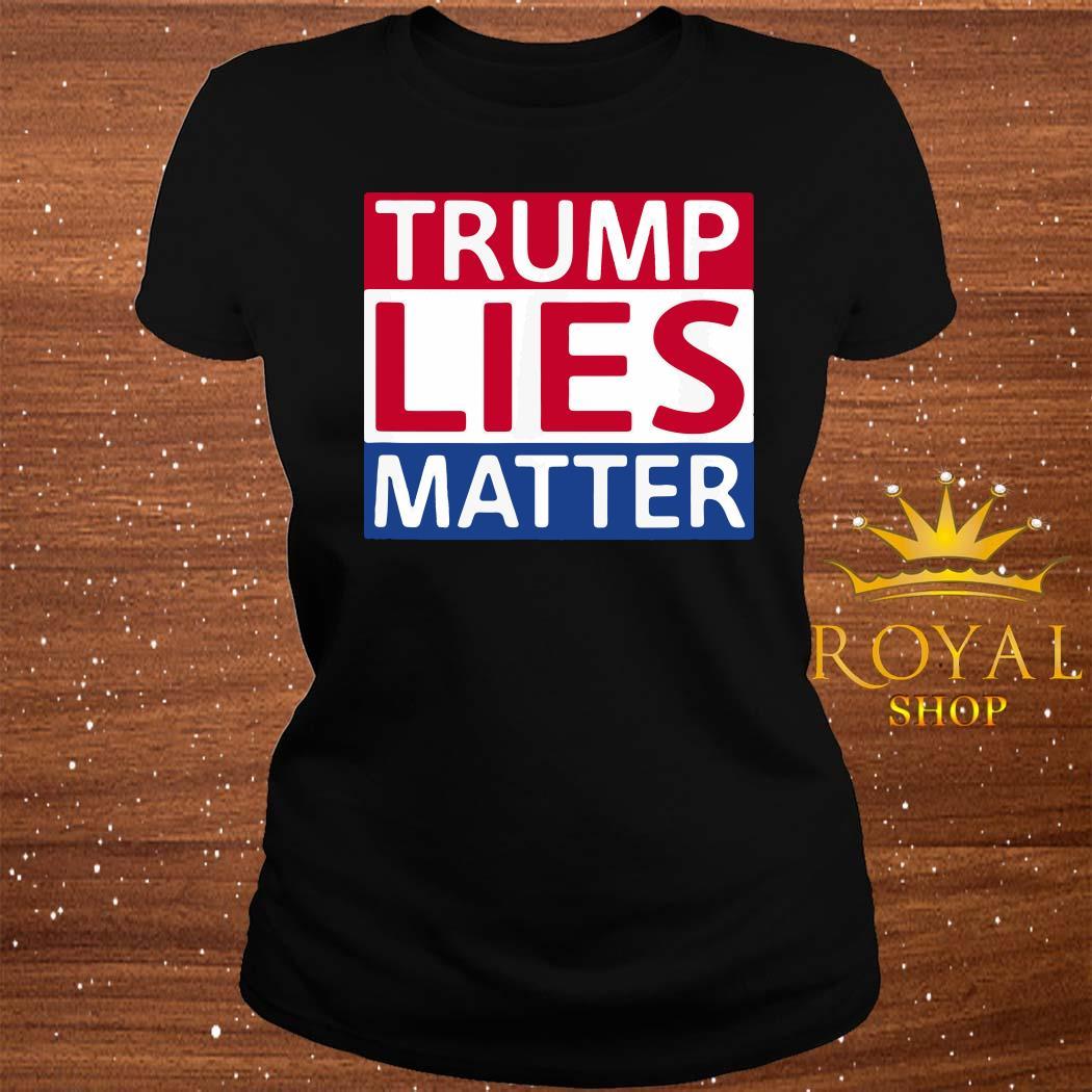 Donald Trump Lies Matter Shirt ladies-tee