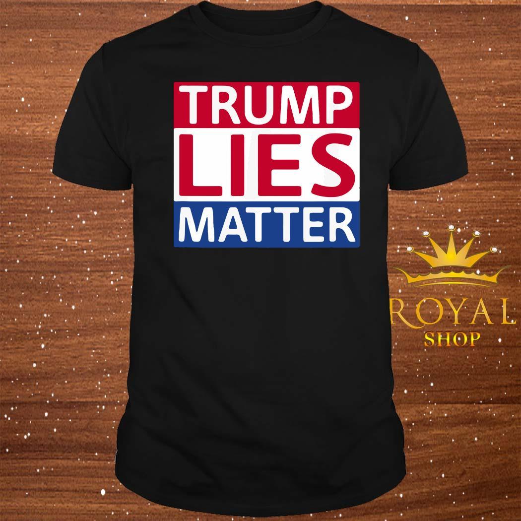 Donald Trump Lies Matter Shirt