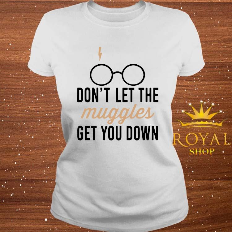 Don't Let The Muggles Get You Down Mug Shirt ladies-tee